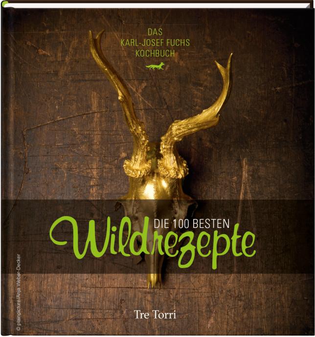 Kochbuch: Die 100 besten Wildrezepte